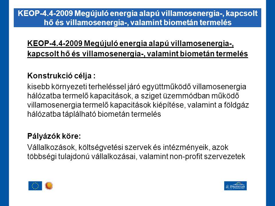 KEOP-4.4-2009 Megújuló energia alapú villamosenergia-, kapcsolt hő és villamosenergia-, valamint biometán termelés Konstrukció célja : kisebb környeze