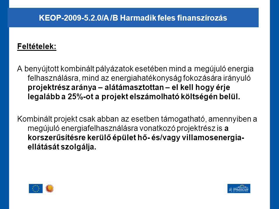 Feltételek: A benyújtott kombinált pályázatok esetében mind a megújuló energia felhasználásra, mind az energiahatékonyság fokozására irányuló projektr