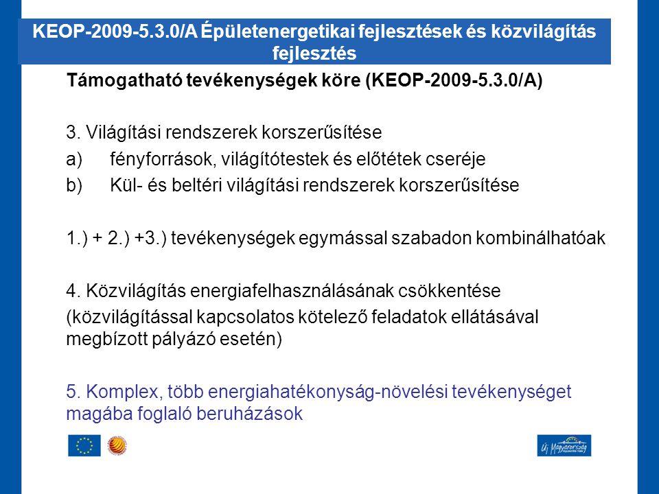 Támogatható tevékenységek köre (KEOP-2009-5.3.0/A) 3. Világítási rendszerek korszerűsítése a)fényforrások, világítótestek és előtétek cseréje b)Kül- é