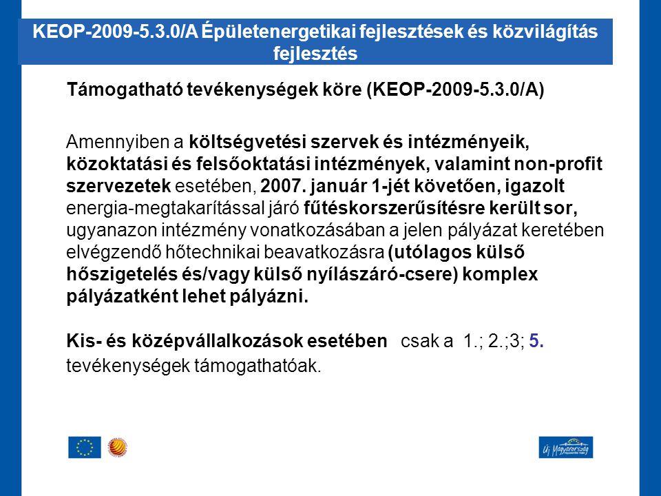 Támogatható tevékenységek köre (KEOP-2009-5.3.0/A) Amennyiben a költségvetési szervek és intézményeik, közoktatási és felsőoktatási intézmények, valam
