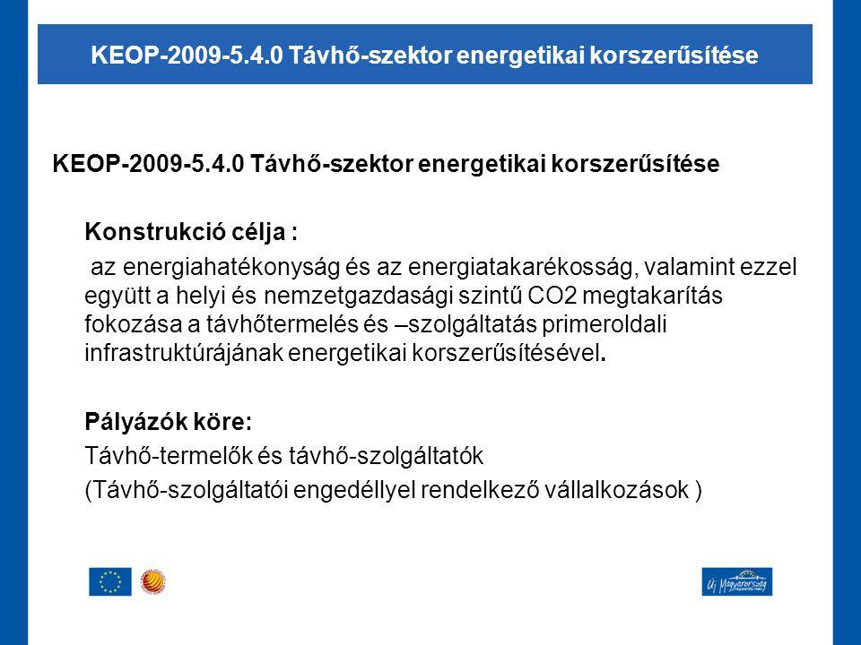 KEOP-2009-5.4.0 Távhő-szektor energetikai korszerűsítése Konstrukció célja : az energiahatékonyság és az energiatakarékosság, valamint ezzel együtt a