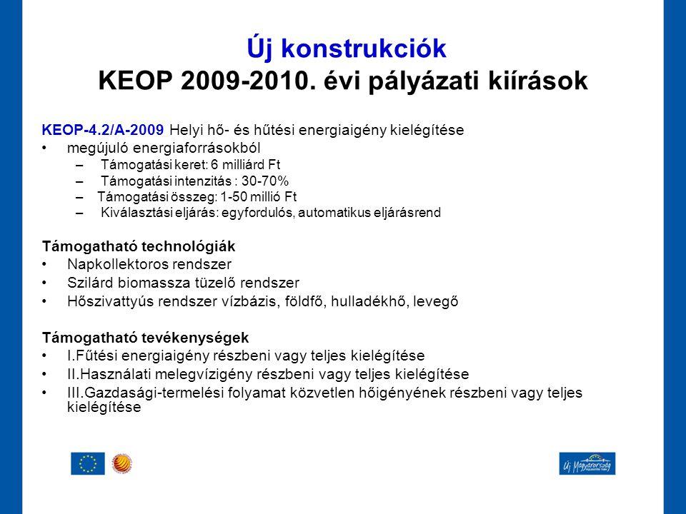 KEOP-4.2/A-2009 Helyi hő- és hűtési energiaigény kielégítése •megújuló energiaforrásokból – Támogatási keret: 6 milliárd Ft – Támogatási intenzitás :