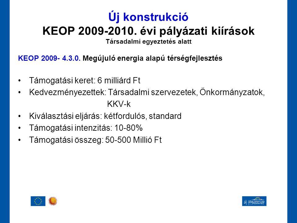 Új konstrukció KEOP 2009-2010. évi pályázati kiírások Társadalmi egyeztetés alatt KEOP 2009- 4.3.0. Megújuló energia alapú térségfejlesztés •Támogatás