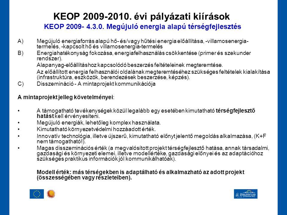 KEOP 2009-2010. évi pályázati kiírások KEOP 2009- 4.3.0. Megújuló energia alapú térségfejlesztés A)Megújuló energiaforrás alapú hő- és/vagy hűtési ene