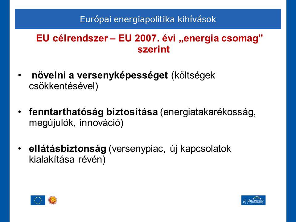 """Európai energiapolitika kihívások EU célrendszer – EU 2007. évi """"energia csomag"""" szerint • növelni a versenyképességet (költségek csökkentésével) •fen"""