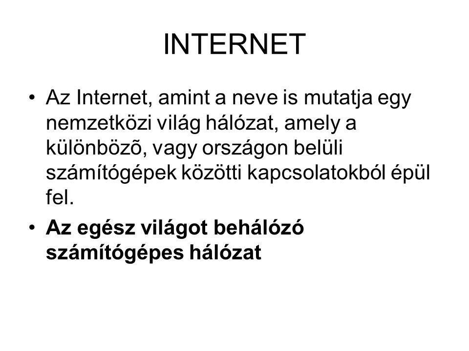 •Az Internet, amint a neve is mutatja egy nemzetközi világ hálózat, amely a különbözõ, vagy országon belüli számítógépek közötti kapcsolatokból épül f