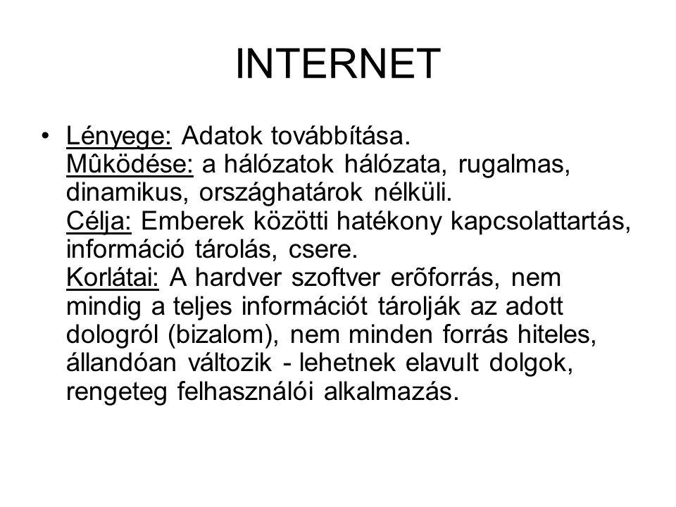 INTERNET •Lényege: Adatok továbbítása. Mûködése: a hálózatok hálózata, rugalmas, dinamikus, országhatárok nélküli. Célja: Emberek közötti hatékony kap