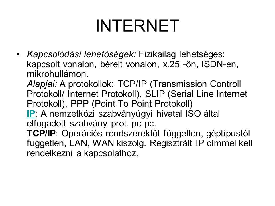 INTERNET •Kapcsolódási lehetõségek: Fizikailag lehetséges: kapcsolt vonalon, bérelt vonalon, x.25 -ön, ISDN-en, mikrohullámon. Alapjai: A protokollok:
