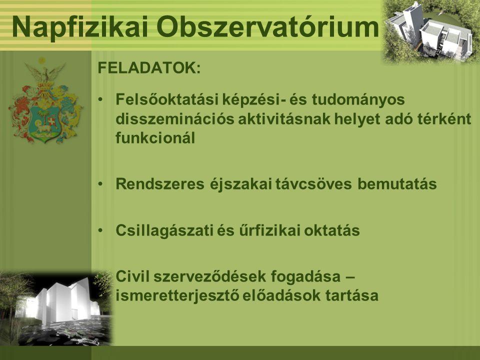 Napfizikai Obszervatórium FELADATOK: •Felsőoktatási képzési- és tudományos disszeminációs aktivitásnak helyet adó térként funkcionál •Rendszeres éjsza