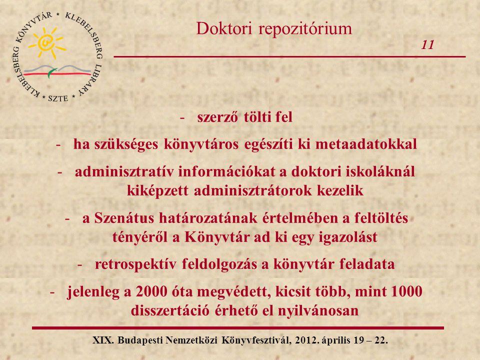 11 XIX. Budapesti Nemzetközi Könyvfesztivál, 2012. április 19 – 22. Doktori repozitórium -szerző tölti fel -ha szükséges könyvtáros egészíti ki metaad
