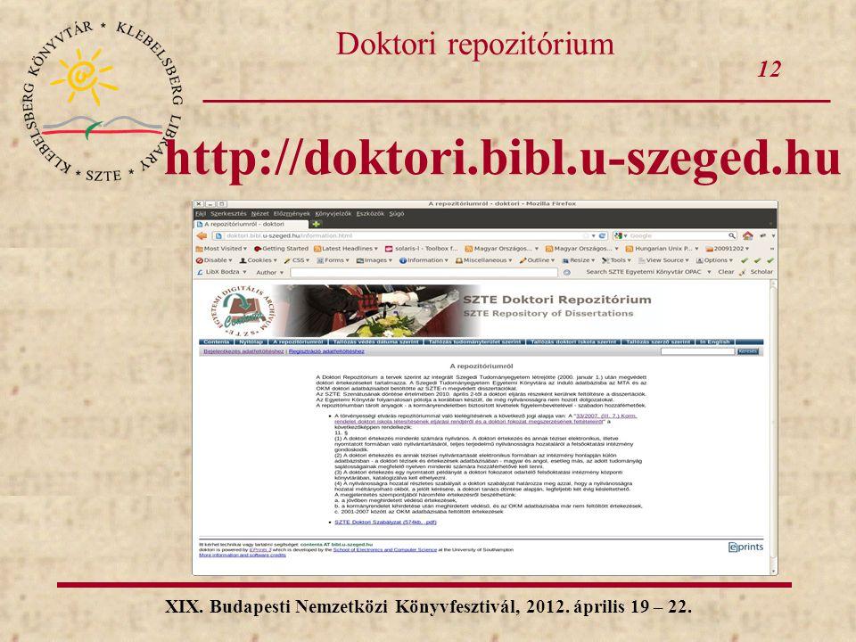 12 XIX. Budapesti Nemzetközi Könyvfesztivál, 2012. április 19 – 22. Doktori repozitórium http://doktori.bibl.u-szeged.hu