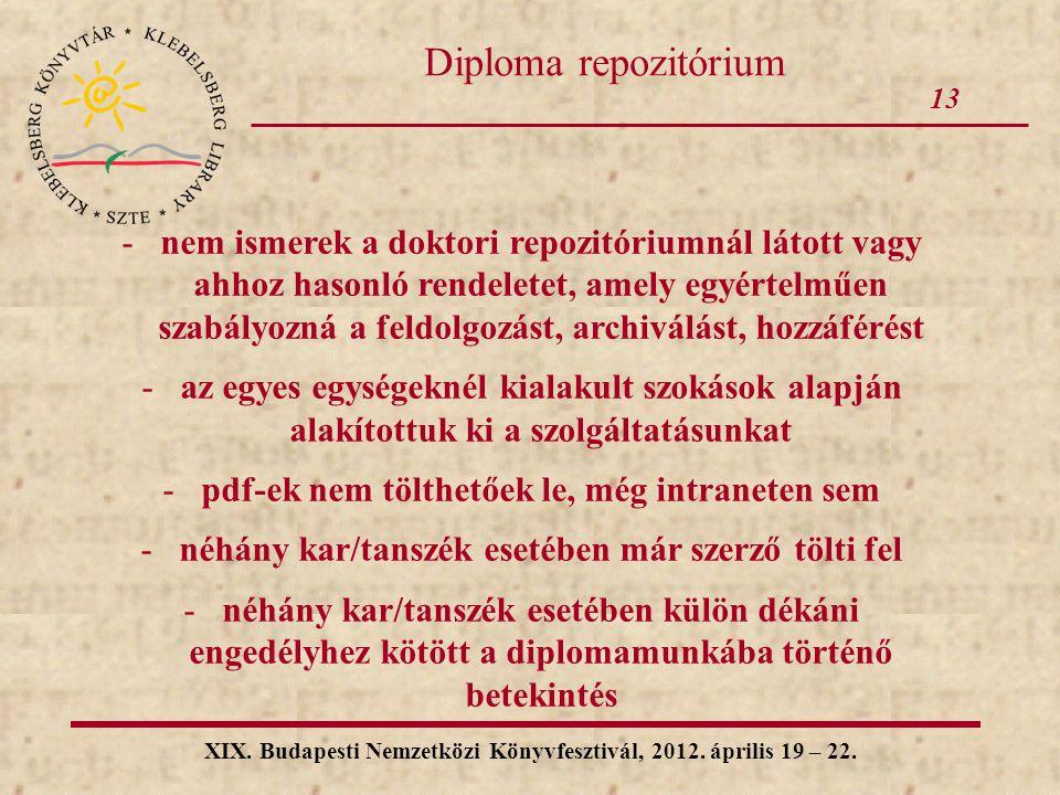 13 XIX. Budapesti Nemzetközi Könyvfesztivál, 2012. április 19 – 22. Diploma repozitórium -nem ismerek a doktori repozitóriumnál látott vagy ahhoz haso