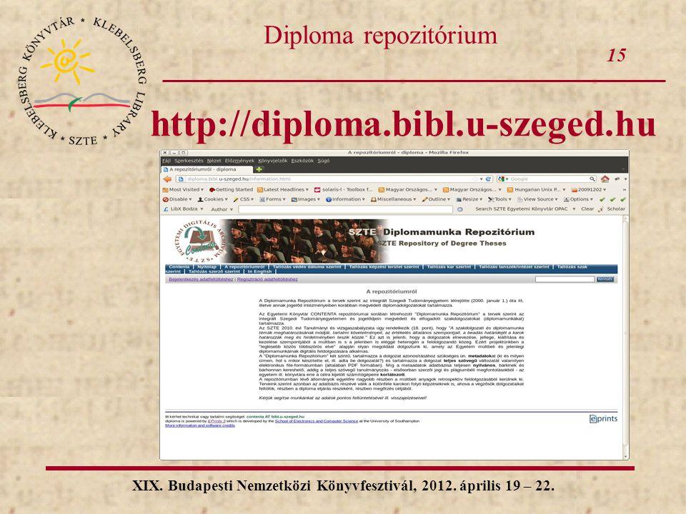 15 XIX. Budapesti Nemzetközi Könyvfesztivál, 2012. április 19 – 22. Diploma repozitórium http://diploma.bibl.u-szeged.hu