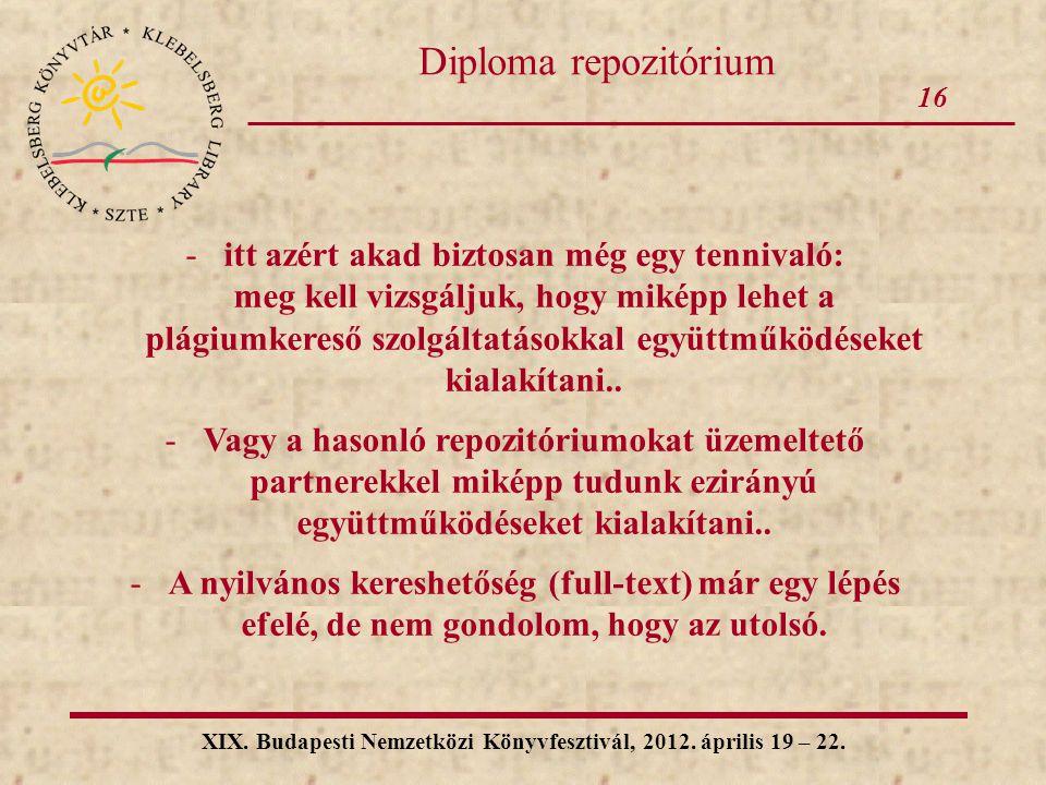 16 XIX. Budapesti Nemzetközi Könyvfesztivál, 2012. április 19 – 22. Diploma repozitórium -itt azért akad biztosan még egy tennivaló: meg kell vizsgálj
