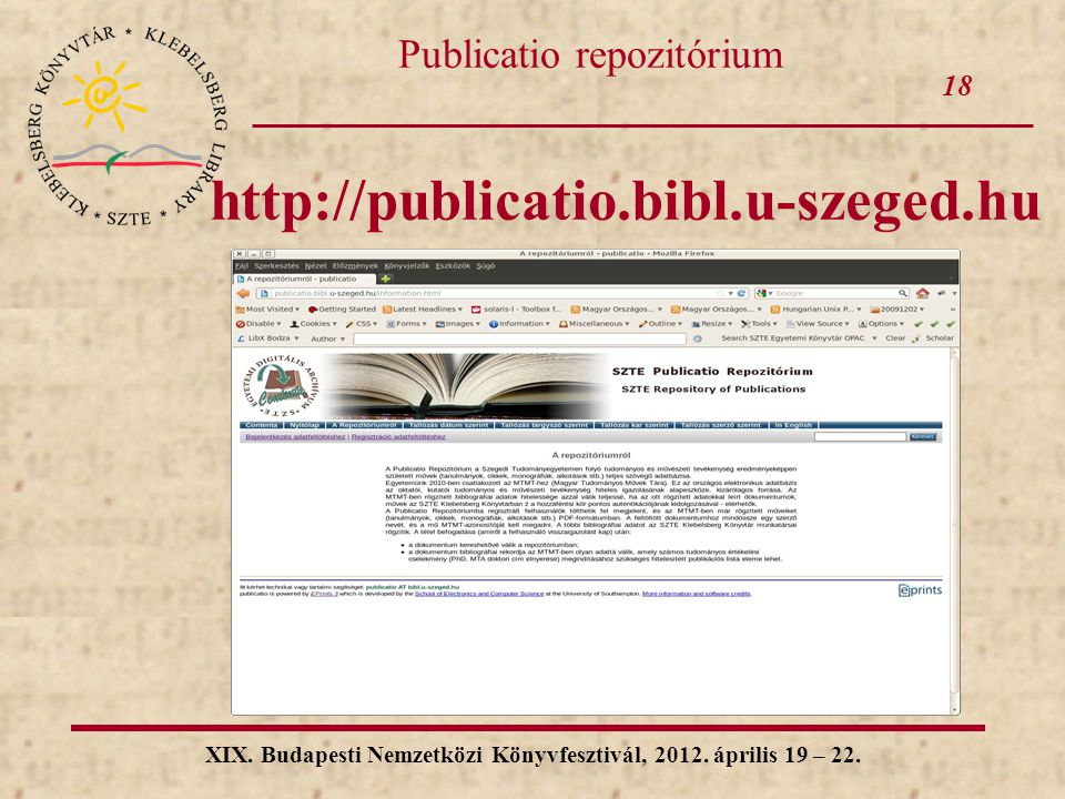 18 XIX. Budapesti Nemzetközi Könyvfesztivál, 2012. április 19 – 22. Publicatio repozitórium http://publicatio.bibl.u-szeged.hu