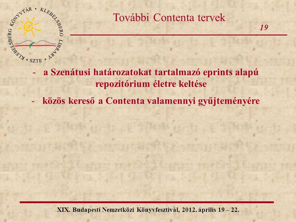 19 XIX. Budapesti Nemzetközi Könyvfesztivál, 2012. április 19 – 22. További Contenta tervek -a Szenátusi határozatokat tartalmazó eprints alapú repozi