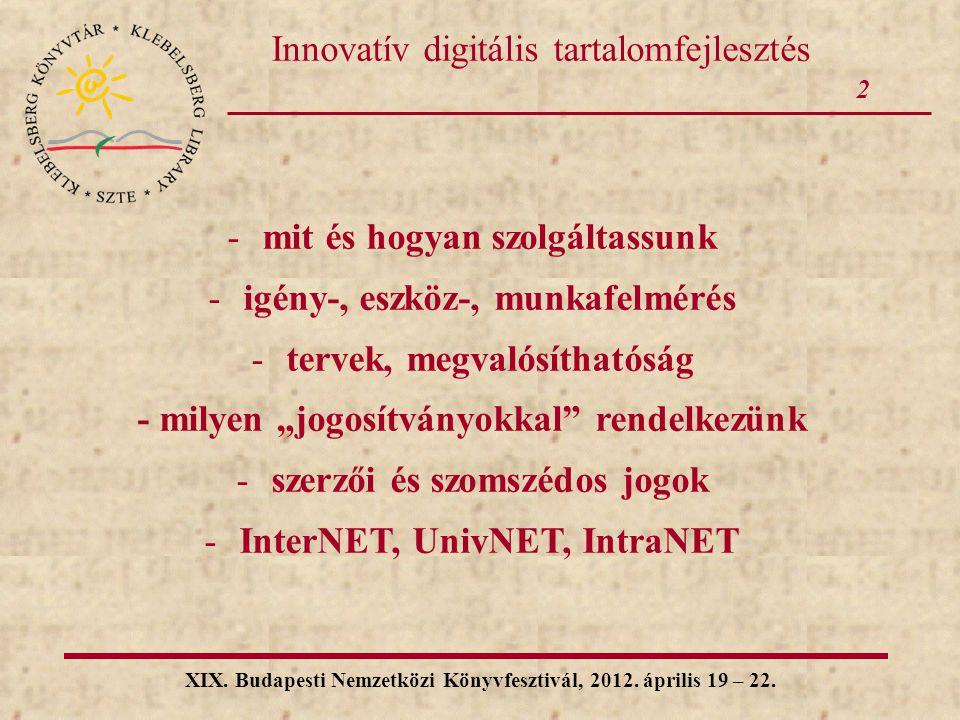 2 XIX. Budapesti Nemzetközi Könyvfesztivál, 2012. április 19 – 22. Innovatív digitális tartalomfejlesztés -mit és hogyan szolgáltassunk -igény-, eszkö