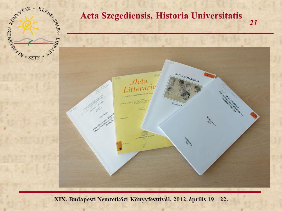 21 XIX. Budapesti Nemzetközi Könyvfesztivál, 2012. április 19 – 22. Acta Szegediensis, Historia Universitatis