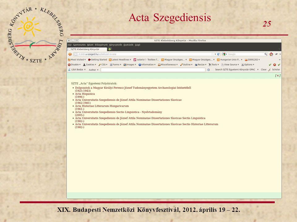 25 XIX. Budapesti Nemzetközi Könyvfesztivál, 2012. április 19 – 22. Acta Szegediensis