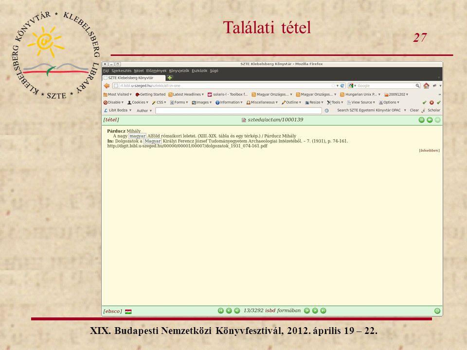 27 XIX. Budapesti Nemzetközi Könyvfesztivál, 2012. április 19 – 22. Találati tétel