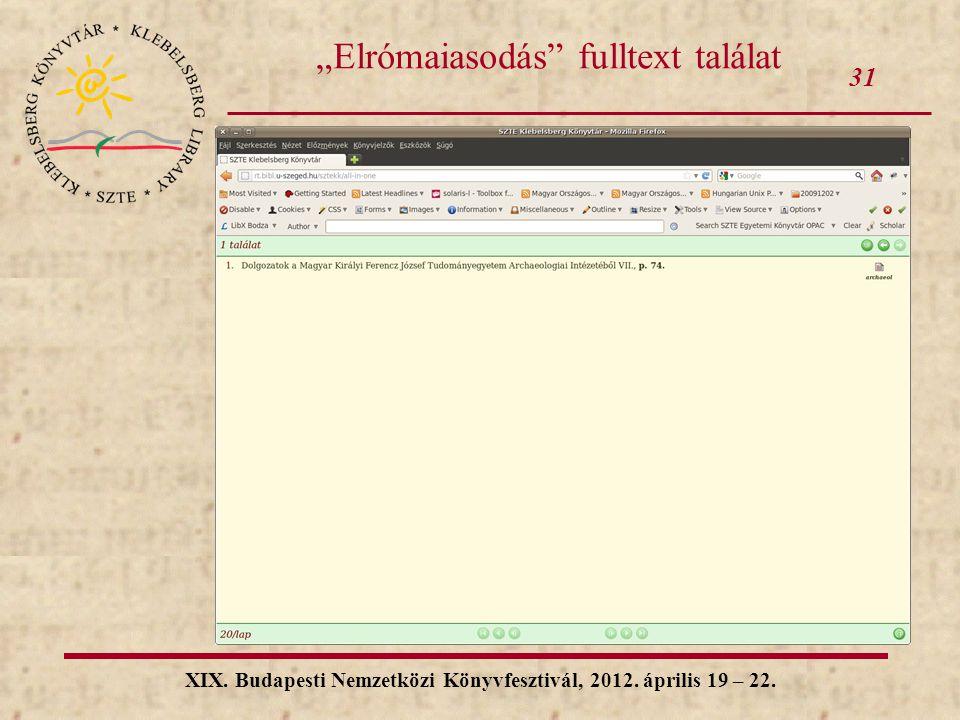"""31 XIX. Budapesti Nemzetközi Könyvfesztivál, 2012. április 19 – 22. """"Elrómaiasodás"""" fulltext találat"""