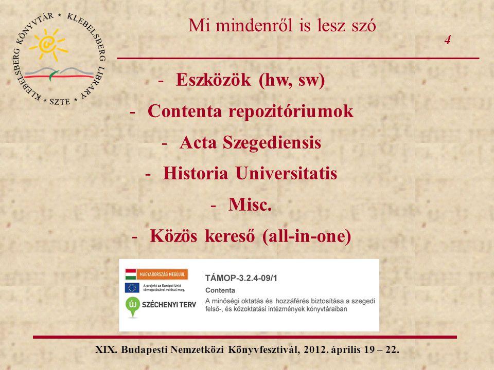 4 XIX. Budapesti Nemzetközi Könyvfesztivál, 2012. április 19 – 22. Mi mindenről is lesz szó -Eszközök (hw, sw) -Contenta repozitóriumok -Acta Szegedie
