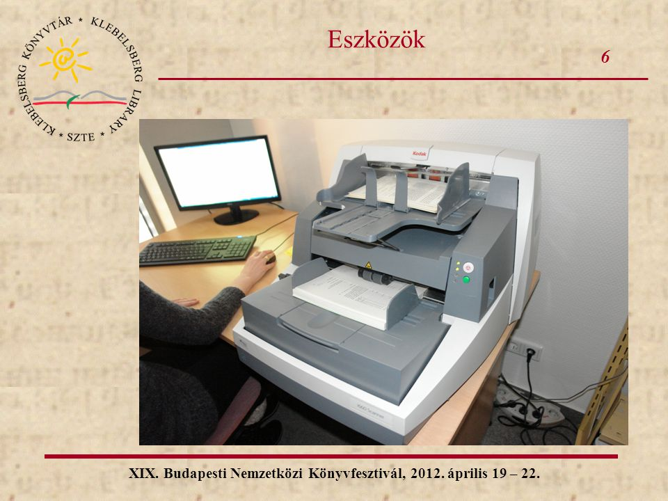 6 XIX. Budapesti Nemzetközi Könyvfesztivál, 2012. április 19 – 22. Eszközök