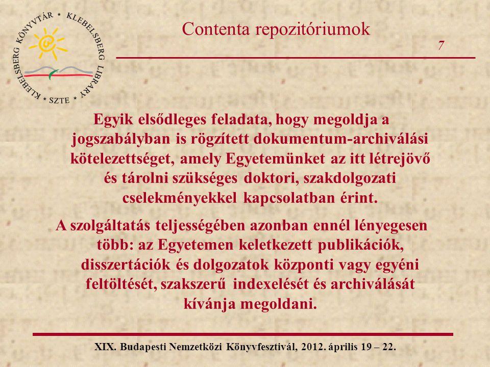 7 XIX. Budapesti Nemzetközi Könyvfesztivál, 2012. április 19 – 22. Contenta repozitóriumok Egyik elsődleges feladata, hogy megoldja a jogszabályban is