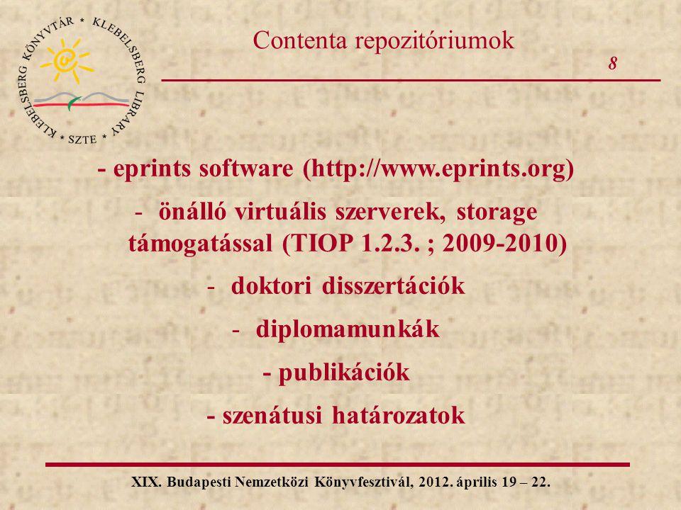 8 XIX. Budapesti Nemzetközi Könyvfesztivál, 2012. április 19 – 22. Contenta repozitóriumok - eprints software (http://www.eprints.org) -önálló virtuál