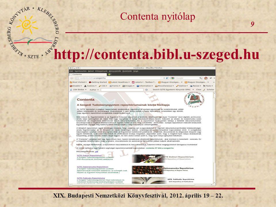 9 XIX. Budapesti Nemzetközi Könyvfesztivál, 2012. április 19 – 22. Contenta nyitólap http://contenta.bibl.u-szeged.hu