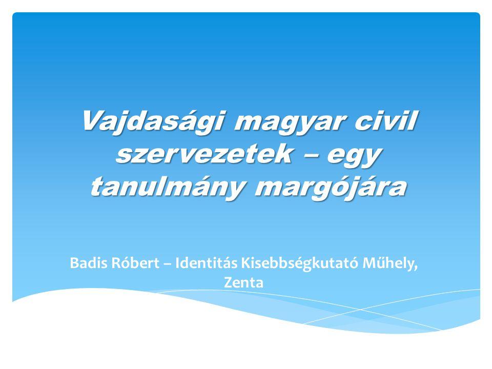 Vajdasági magyar civil szervezetek – egy tanulmány margójára Badis Róbert – Identitás Kisebbségkutató Műhely, Zenta