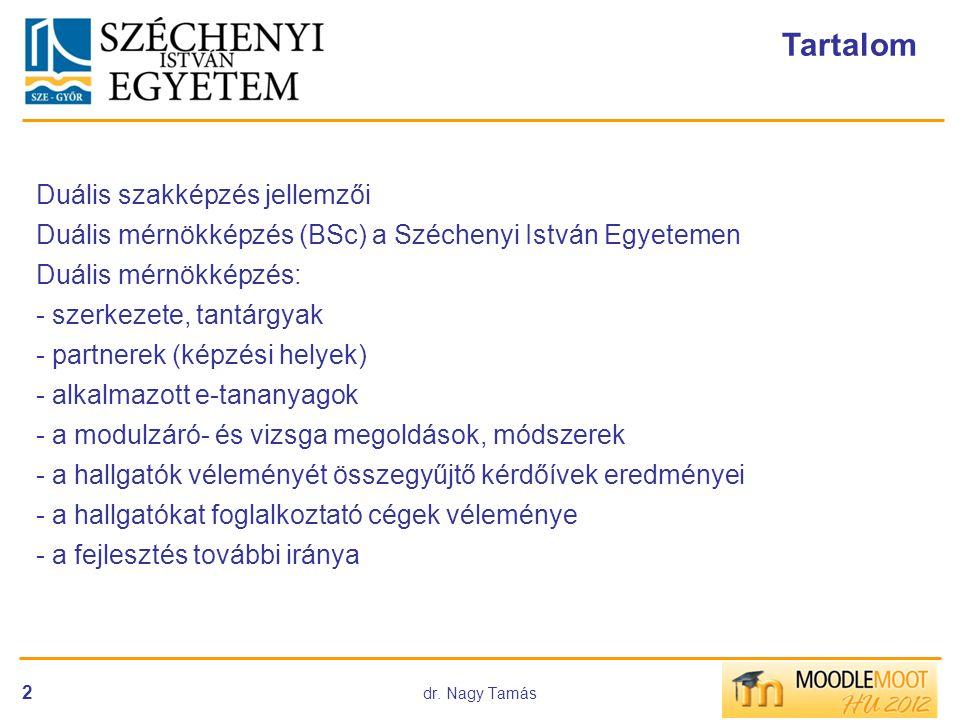 2 Tartalom Duális szakképzés jellemzői Duális mérnökképzés (BSc) a Széchenyi István Egyetemen Duális mérnökképzés: - szerkezete, tantárgyak - partnere