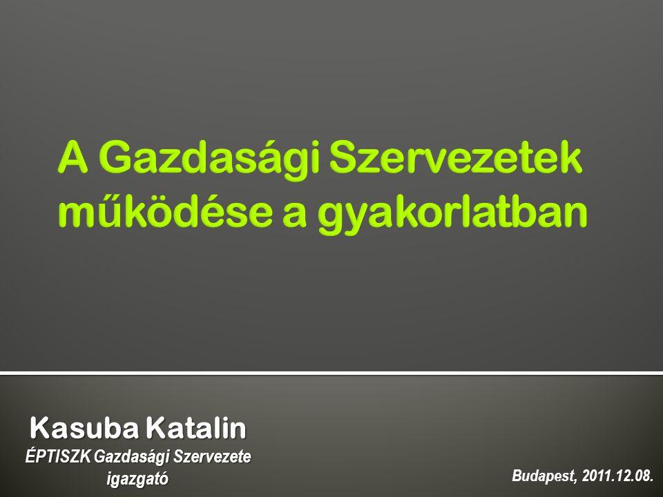 Kasuba Katalin ÉPTISZK Gazdasági Szervezete igazgató Budapest, 2011.12.08.
