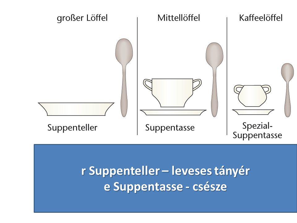 r Suppenteller – leveses tányér e Suppentasse - csésze