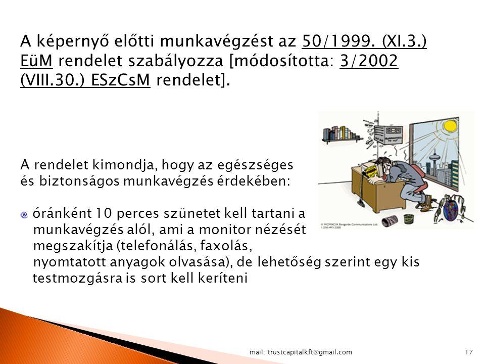 mail: trustcapitalkft@gmail.com17 A képernyő előtti munkavégzést az 50/1999. (XI.3.) EüM rendelet szabályozza [módosította: 3/2002 (VIII.30.) ESzCsM r