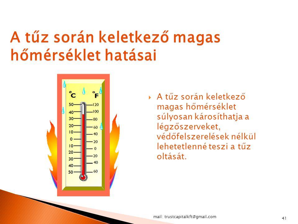 mail: trustcapitalkft@gmail.com 41 A tűz során keletkező magas hőmérséklet hatásai  A tűz során keletkező magas hőmérséklet súlyosan károsíthatja a l