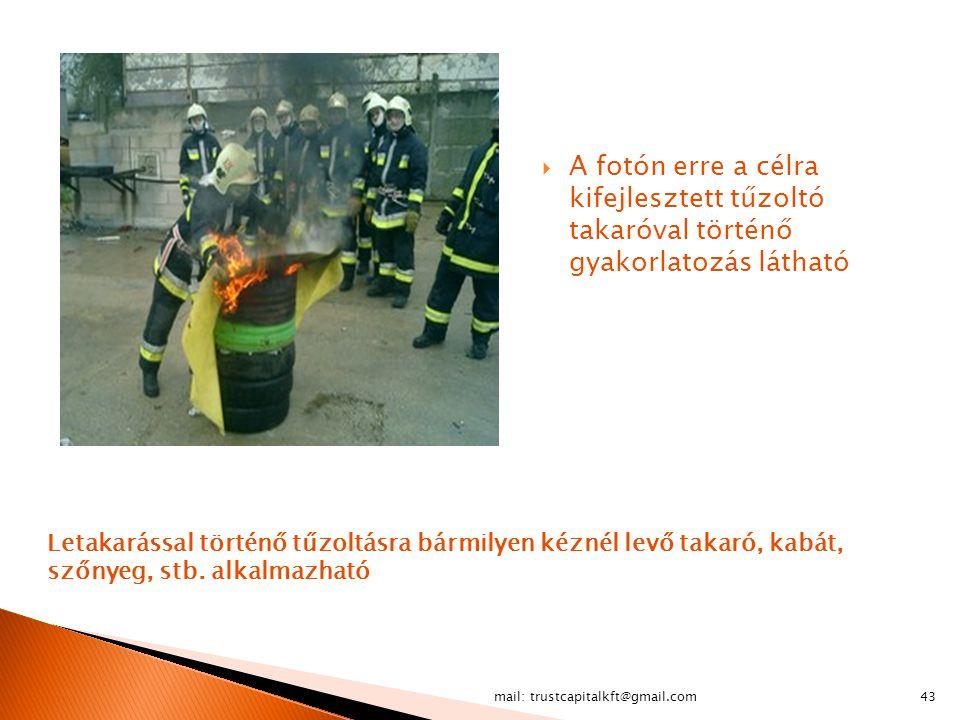mail: trustcapitalkft@gmail.com43 Letakarással történő tűzoltásra bármilyen kéznél levő takaró, kabát, szőnyeg, stb. alkalmazható  A fotón erre a cél