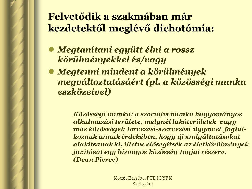 Kocsis Erzsébet PTE IGYFK Szekszárd Felvetődik a szakmában már kezdetektől meglévő dichotómia:  Megtanítani együtt élni a rossz körülményekkel és/vag