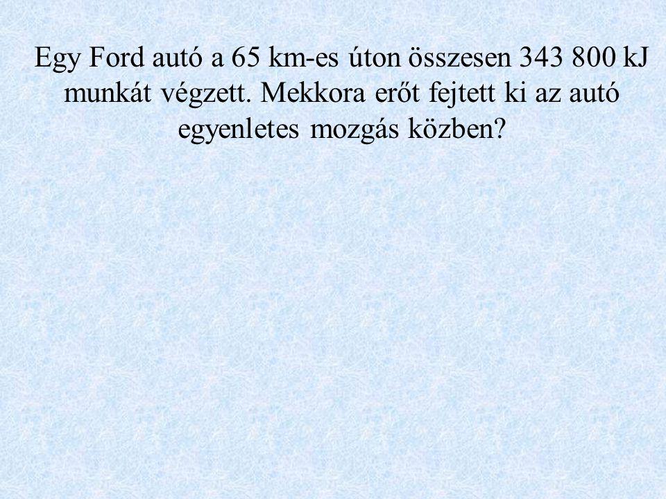 Egy Ford autó a 65 km-es úton összesen 343 800 kJ munkát végzett.