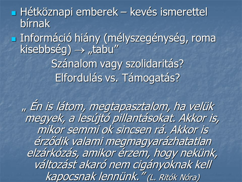 """ Hétköznapi emberek – kevés ismerettel bírnak  Információ hiány (mélyszegénység, roma kisebbség)  """"tabu"""" Szánalom vagy szolidaritás? Elfordulás vs."""