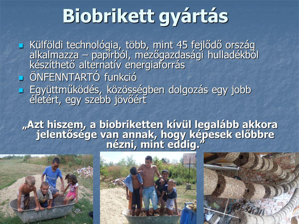 Biobrikett gyártás  Külföldi technológia, több, mint 45 fejlődő ország alkalmazza – papírból, mezőgazdasági hulladékból készíthető alternatív energia