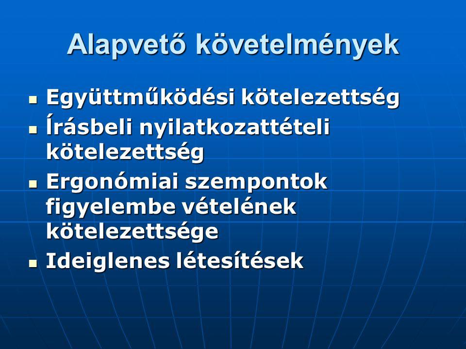 Alapvető követelmények  Együttműködési kötelezettség  ĺrásbeli nyilatkozattételi kötelezettség  Ergonómiai szempontok figyelembe vételének kötelezettsége  Ideiglenes létesítések