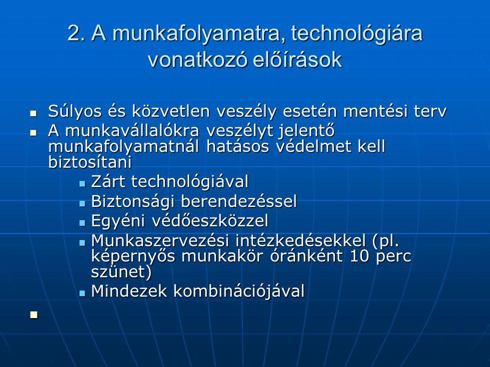 2. A munkafolyamatra, technológiára vonatkozó előírások  Súlyos és közvetlen veszély esetén mentési terv  A munkavállalókra veszélyt jelentő munkafo