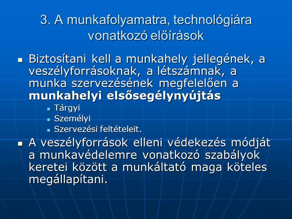 3. A munkafolyamatra, technológiára vonatkozó előírások  Biztosítani kell a munkahely jellegének, a veszélyforrásoknak, a létszámnak, a munka szervez