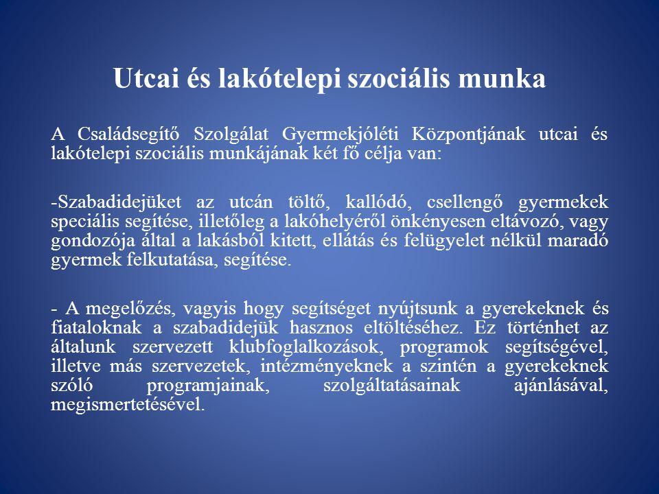 Utcai és lakótelepi szociális munka A Családsegítő Szolgálat Gyermekjóléti Központjának utcai és lakótelepi szociális munkájának két fő célja van: -Sz