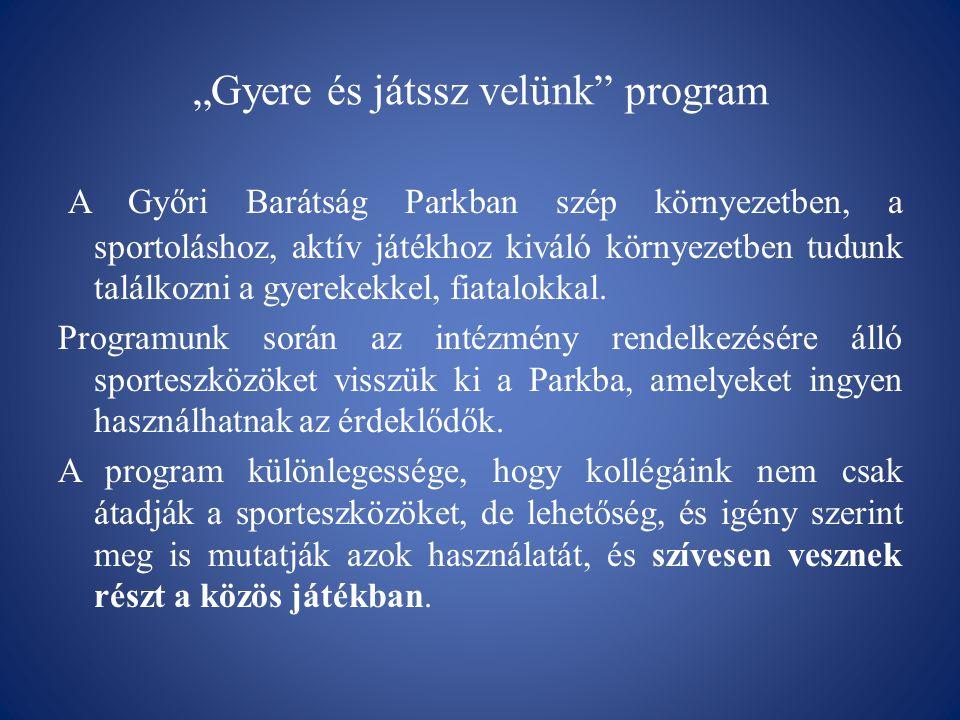 """""""Gyere és játssz velünk"""" program A Győri Barátság Parkban szép környezetben, a sportoláshoz, aktív játékhoz kiváló környezetben tudunk találkozni a gy"""