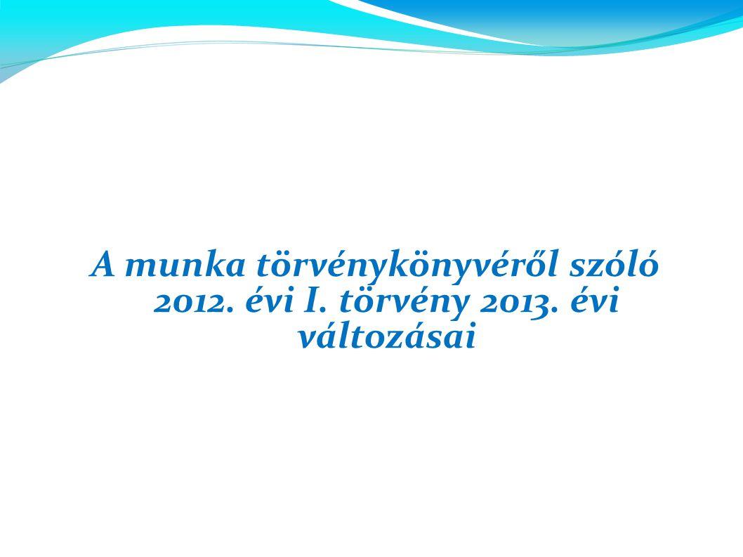 A munka törvénykönyvéről szóló 2012. évi I. törvény 2013. évi változásai