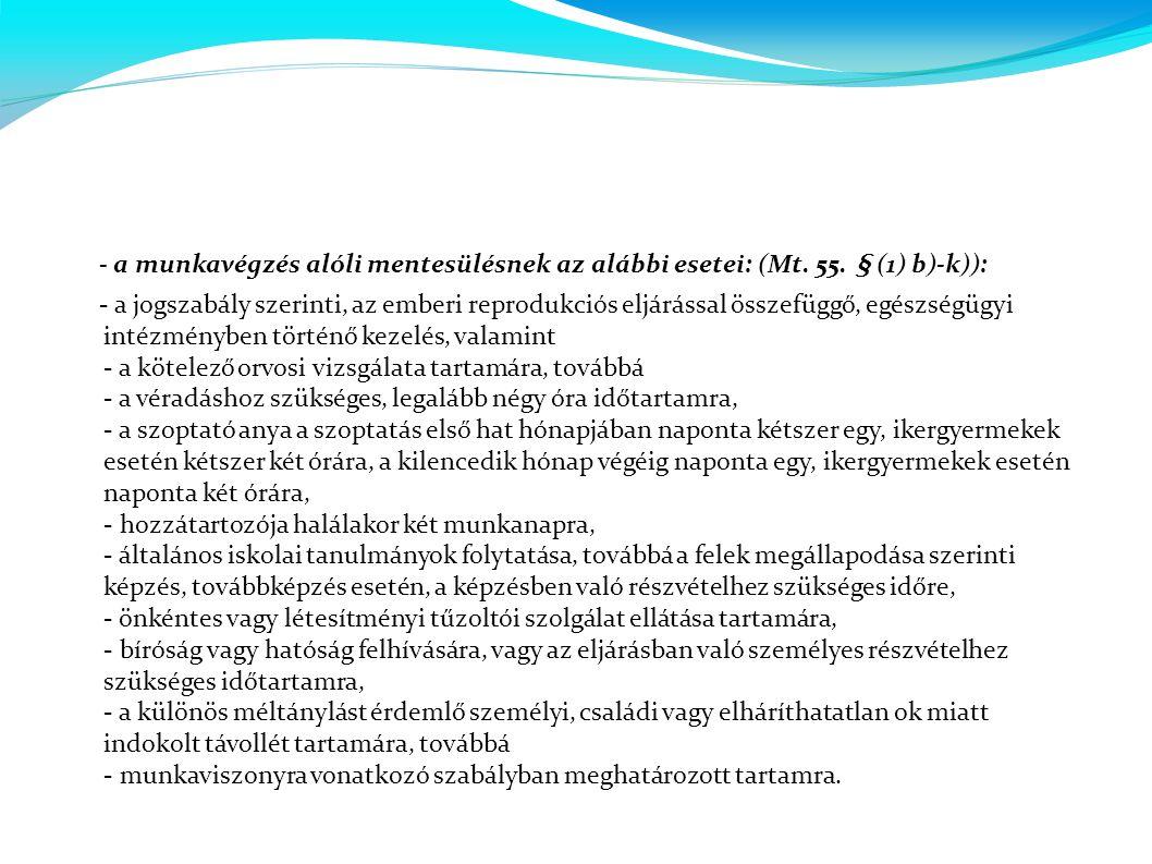 - a munkavégzés alóli mentesülésnek az alábbi esetei: (Mt. 55. § (1) b)-k)): - a jogszabály szerinti, az emberi reprodukciós eljárással összefüggő, eg