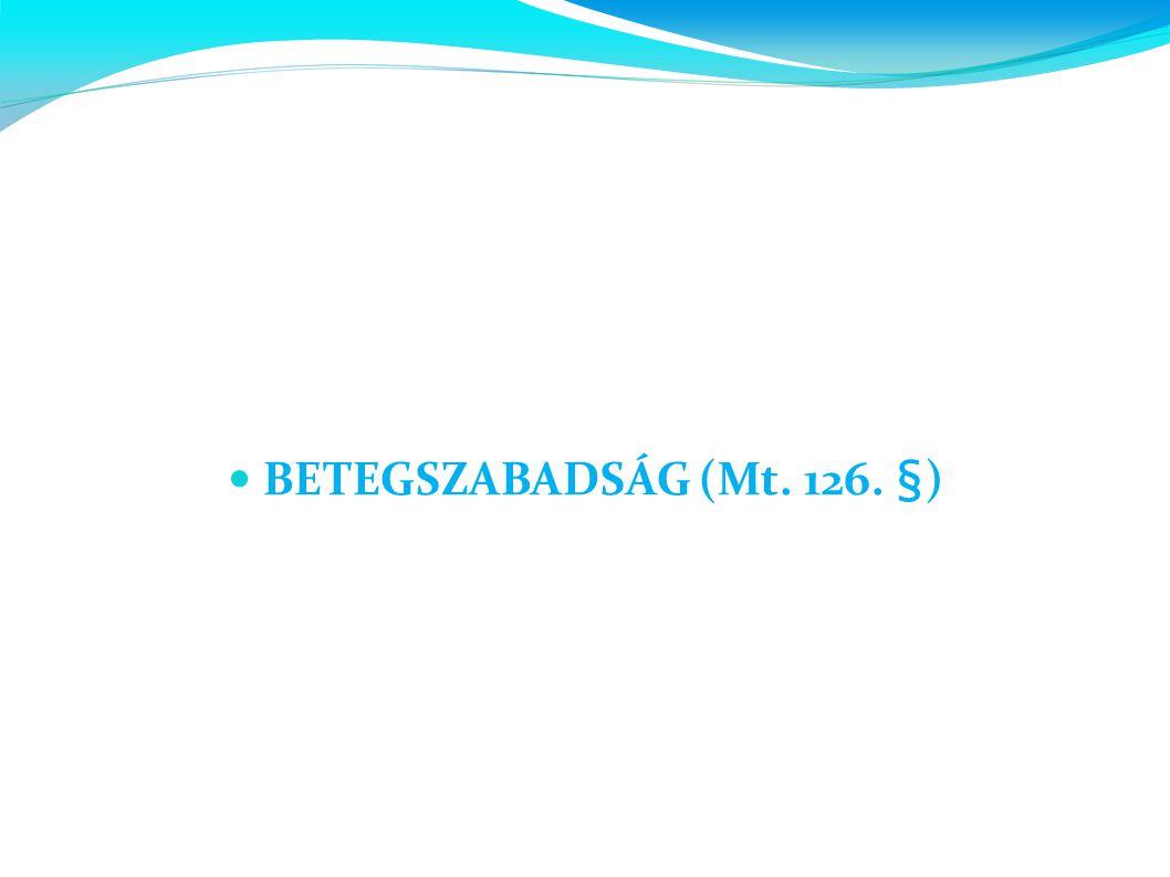  BETEGSZABADSÁG (Mt. 126. §)