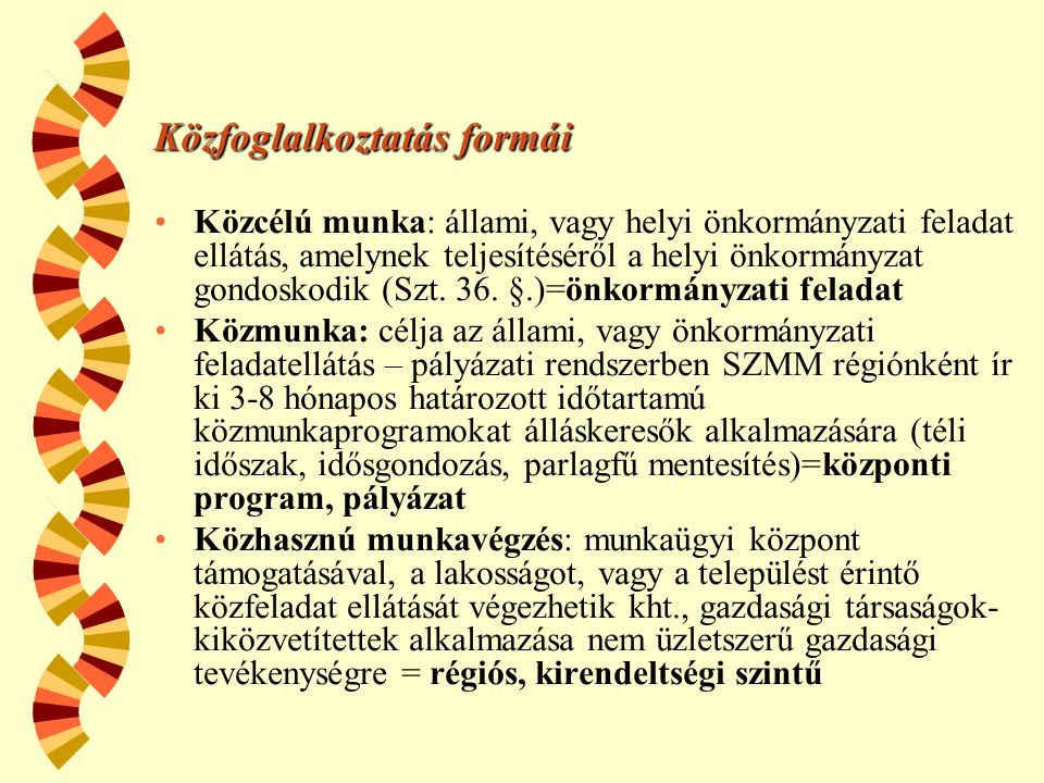 Közfoglalkoztatás formái •Közcélú munka: állami, vagy helyi önkormányzati feladat ellátás, amelynek teljesítéséről a helyi önkormányzat gondoskodik (S